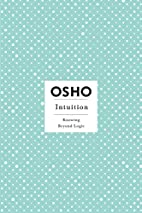 Intuition: Knowing Beyond Logic by Osho
