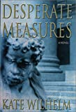 Wilhelm, Kate: Desperate Measures (Barbara Holloway Novels)