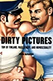 Ramakers, Micha: Dirty Pictures: Tom of Finland, Masculinity and Homosexuality
