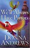 Andrews, Donna: We'll Always Have Parrots