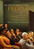 William L. Dwyer: In the Hands of the People: The Trial Jury's Origins, Triumphs, Troubles, and Future in American Democracy