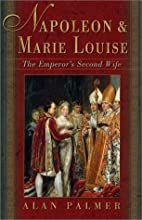 Napoleon and Marie Louise: The Emperor's…