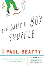 The White Boy Shuffle: A Novel by Paul…