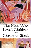 Stead, Christina: The Man Who Loved Children