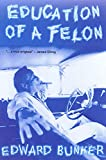 Bunker, Edward: Education of a Felon: A Memoir