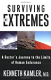 Kamler, Kenneth: Surviving the Extremes: A Doctor&#39;s Journey to the Limits of Human Endurance