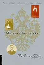 The Russian Album by Michael Ignatieff