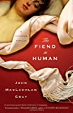 Gray, John MacLachlan: The Fiend in Human: A Novel