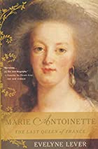 Marie Antoinette: The Last Queen of France…