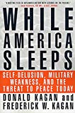 Kagan, Donald: While America Sleeps: Self-Delusion, Military Weakness, and the Threat to Peace