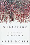 Moses, Kate: Wintering : A Novel of Sylvia Plath