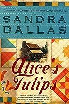 Alice's Tulips: A Novel by Sandra Dallas
