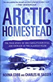 Sasser, Charles W.: Arctic Homestead: The True Story of One Family&#39;s Survival and Courage in the Alaskan Wilds