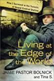 Tina S.: Living at the Edge of the World: How I Survived in the Tunnels of Grand Central Station