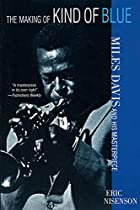 The Making of Kind of Blue: Miles Davis and…