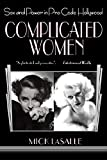 Lasalle, Mick: Complicated Women: Sex and Power in Pre-Code Hollywood