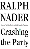 Nader, Ralph: Crashing the Party : How to Tell the Truth and Still Run for President