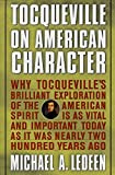 Ledeen, Michael A.: Tocqueville on American Character : Why Tocqueville's Brilliant Exploration of the American Spirit Is as Vital and Important Today As It Was Nearly Two Hundred Years Ago