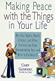 Glovinsky, Cindy: Making Peace With the Things in Your Life: Why Your Papers, Books, Clothes, and Other Possessions Keep Overwhelming You and What to Do About It