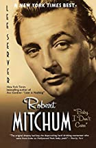 Robert Mitchum: Baby I Don't Care by Lee…