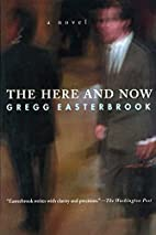 The Here and Now: A Novel by Gregg…