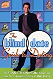 Thompson, Frank: The Blind Date Guide to Dating