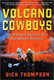 Thompson, Dick: Volcano Cowboys: The Rocky Evolution of a Dangerous Science