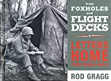 Gragg, Rod: From Foxholes and Flight Decks: Letters Home from World War II