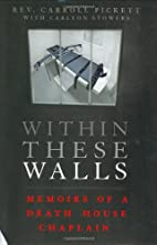Within These Walls: Memoirs of a Death House…