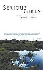 Serious Girls: A Novel by Maxine Swann