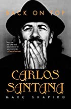 Carlos Santana: Back on Top by Marc Shapiro