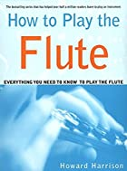 How to Play the Flute: Everything You Need…