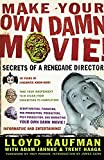 Kaufman, Lloyd: Make Your Own Damn Movie: Secrets of a Renegade Director