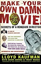 Make Your Own Damn Movie!: Secrets of a…
