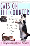 Lachman, Larry: Cats on the Counter : Therapy and Training for Your Cat