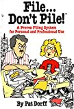 Pat Dorff: File...Don't Pile: A proven filing system for personal and professional use