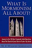 Johanson, W. F. Walker: What Is Mormonism All About: Answers to the 150 Most Commonly Asked Questions About the Church of Jesus Christ of Latter-Day Saints
