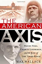The American Axis: Henry Ford, Charles…