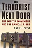 Daniel Levitas: The Terrorist Next Door: The Militia Movement and the Radical Right
