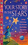 MacGregor, Trish: Your Story in the Stars: Using Astrology to Uncover the Hidden Narrative of Your Life