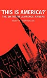 Monhollon, Rusty L.: This Is America?: The Sixties in Lawrence, Kansas