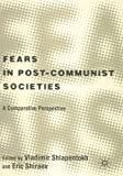 Shlapentokh, Vladimir: Fears in Post Communist Society: A Comparative Perspective