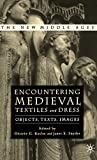 Koslin, Desiree G.: Encountering Medieval Textiles and Dress: Objects, Texts, Images