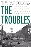 Coogan, Tim Pat: The Troubles: Irelands Ordeal 1966-1996and the Search for Peace