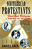 Sack, Daniel: Whitebread Protestants: Food and Religion in American Culture