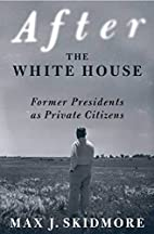 After the White House: Former Presidents as…