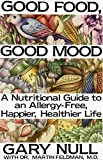 Null, Gary: Good Food, Good Mood: How to Eat Right to Feel Right