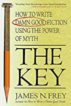The Key: How to Write Damn Good Fiction…