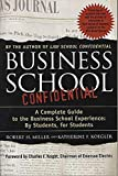 Koegler, Katherine F.: Business School Confidential: A Complete Guide to the Business School Experience: By Students, for Students
