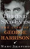 Marc Shapiro: Behind Sad Eyes: The Life of George Harrison